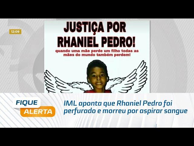 IML aponta que Rhaniel Pedro foi perfurado e morreu por aspirar sangue