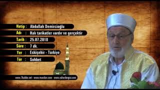 Abdullah Demircioğlu - Hak tarikatler vardır ve gerçektir 25.07.2018