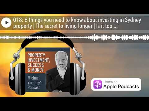018: 6 things you need to know about investing in Sydney property | The secret to living longer