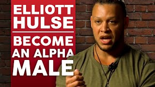 ELLIOTT HULSE - HOW TO BECOME AN ALPHA MALE - Part 1/2 | London Real