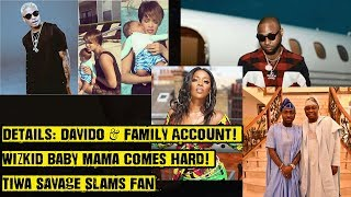 Details: Davido & Family Account! Wizkid Baby Mama Comes Hard! Tiwa Savage Slams Fan & Promoters