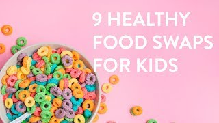 9 Healthy Food Swaps for Kids