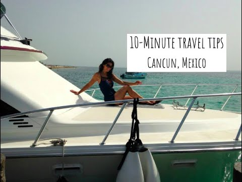 10 Minute Travel Tips: Cancun