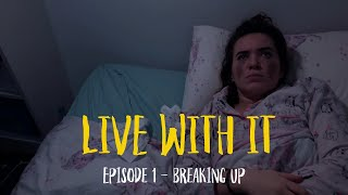 Live With It | Episode 1 - Breaking Up | Comedy Web-Series