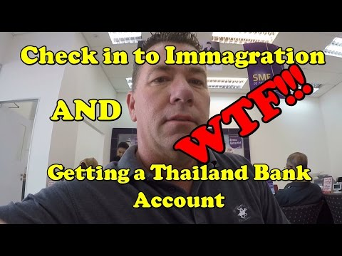 Getting a Thai bank account and checking into Immagration WTF!
