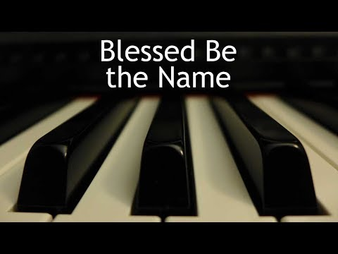 Blessed Be the Name - piano instrumental hymn with lyrics