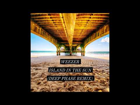 Weezer - Island In The Sun (Deep Phase Remix)