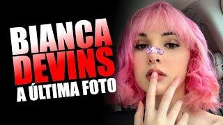 BIANCA DEVINS A ÚLTIMA FOTO - História completa