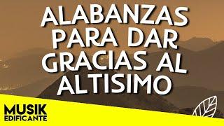 PRECIOSA MUSICA CRISTIANA PARA DAR GRACIAS A DIOS - ALABANZA Y ADORACION - HIMNOS DE ADORACION
