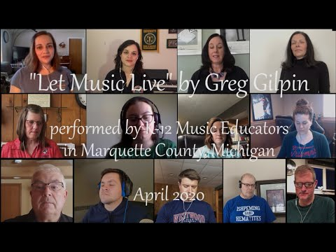 """let-music-live""-by-greg-gilpin---virtual-choir-of-music-educators-from-marquette-county,-michigan"