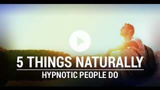 5 Things Naturally Hypnotic People Do That Make Them Magnetic
