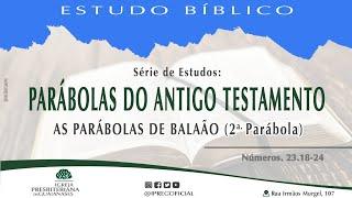 """Estudo Bíblico: Série Parábolas do Antigo Testamento - """"As parábolas de Balaão"""" - Nm 23.18-24"""