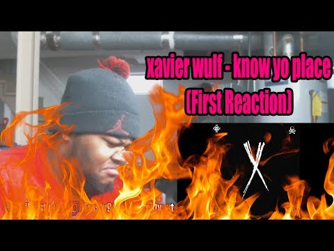xavier wulf - know yo place (First Reaction)