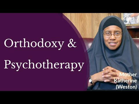 Mother Katherine Weston - Orthodoxy and Psychotherapy