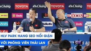 HLV Park Hang Seo nổi cáu với phóng viên Thái Lan: Trật tự hoặc ra ngoài!   NEXT SPORTS