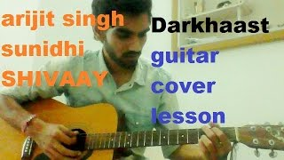 Darkhaast Complete Guitar Cover Lesson Chords Shivaay  Arijit Singh , Sunidhi Chahun