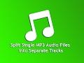 Split Single MP3 Files into Separate Tracks