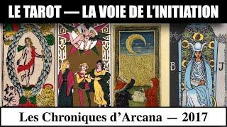 Le Tarot, la voie de l'initiation - Les Chroniques d'Arcana #12