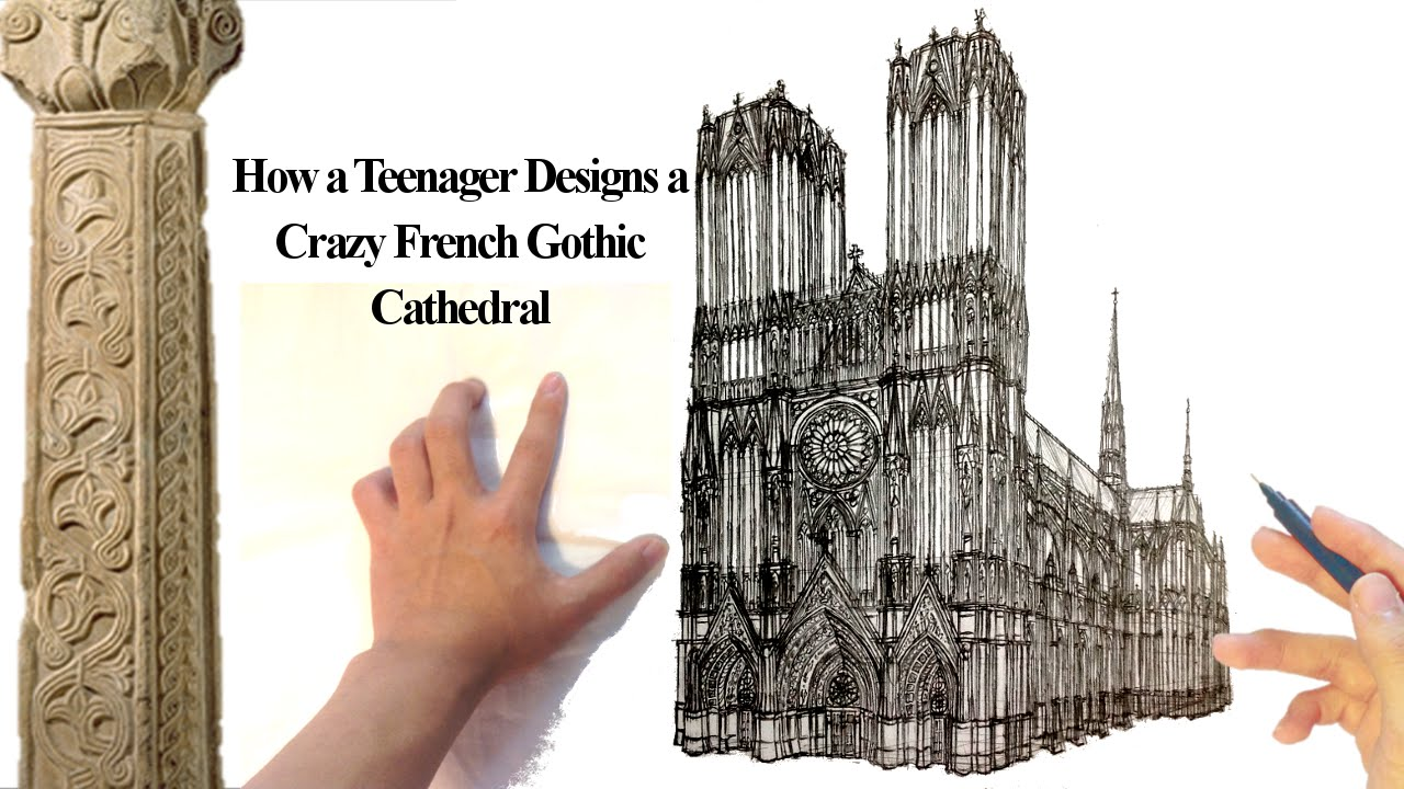 How A Teenager Designs French Gothic Cathedral