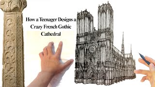 How a Teenager Designs a French Gothic Cathedral