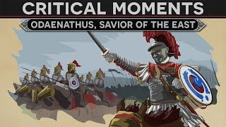 Critical Moments in History - Odaenathus, Savior of the East