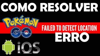 POKEMON GO - COMO RESOLVER O ERRO FAILED TO DETECT LOCATION