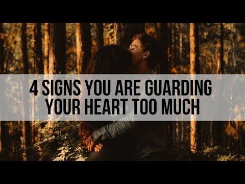 4 Signs You Are Guarding Your Heart Too Much