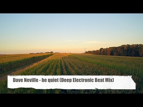 Dave Neville - Be Quiet (Deep Electronic Beat Mix) Full HD