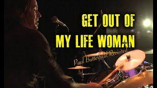 Paul Butterfield Revisited - Get Out My Life Woman