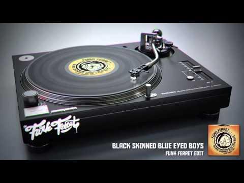 Black Skinned Blue Eyed Boys - Funk Ferret Edit