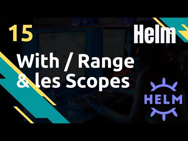 HELM - 15. WITH, RANGE ET SCOPES
