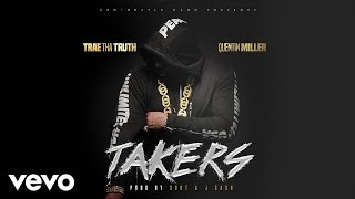 Trae Tha Truth ft. Quentin Miller - Takers