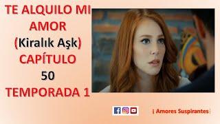Te alquilo mi amor capitulo 50 en español