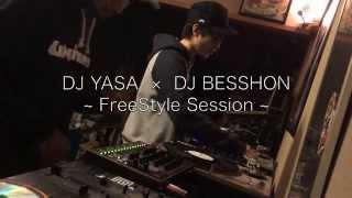 DJ YASA × DJ BESSHON ~ FreeStyle Session 2015のある日 ~