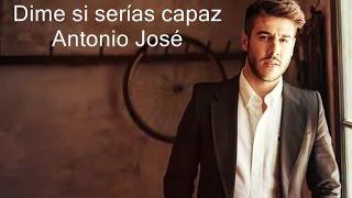 Antonio José - Dime si serías capaz (con letra)