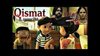 Qismat | Full Song | Nobita version | Ammy Virk |