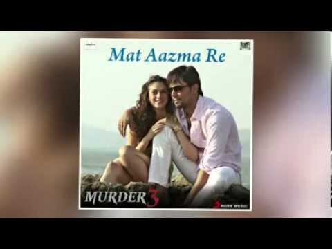 Mat Aazma Re (From Murder 3 ) song detail