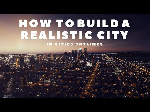 Cities Skylines: How to Build a Realistic City