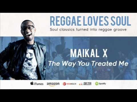 Maikal X - The Way You Treated Me (Album Reggae Loves Soul In Stores)