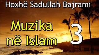 Muzika në Islam (pjesa-3) - Hoxhë Sadullah Bajrami
