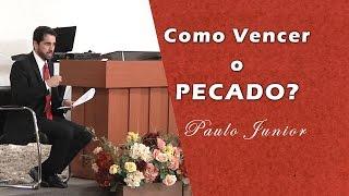 🔴 Como Vencer o Pecado -  Paulo Junior