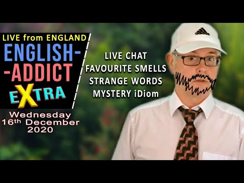 NEW - ENGLISH ADDICT eXtra / wed 16th dec 2020 / favourite smells - mystery idiom - strange words
