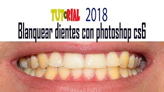 Tutorial de como blanquear tus dientes con Photoshop Cs6 2018!!