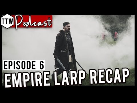 Tabletop Weekly Podcast - EMPIRE LARP SPECIAL (Episode 6)