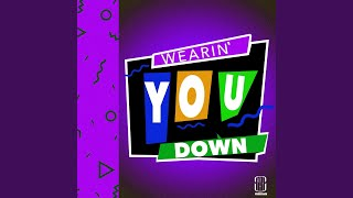 Wearin' You Down