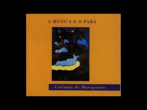 A Música e o Pará - Volume 3 : Carimbó de Marapanim (Álbum Completo)