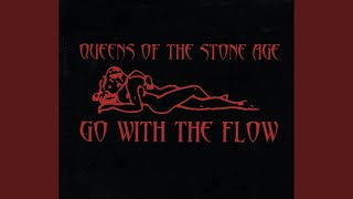 Provided to YouTube by Universal Music Group Go With The Flow · Queens Of The Stone Age Go With The Flow ℗ An Interscope Records Release; ℗ 2002 ...
