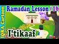 Itikaaf : Ramadan Lesson Islamic Cartoon for Kids Ep # 16