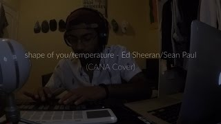 shape of you/temperature mashup - Ed Sheeran/Sean Paul (CANA Cover)
