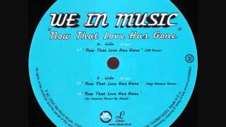 Baixar We In Music - Now That Love Has Gone